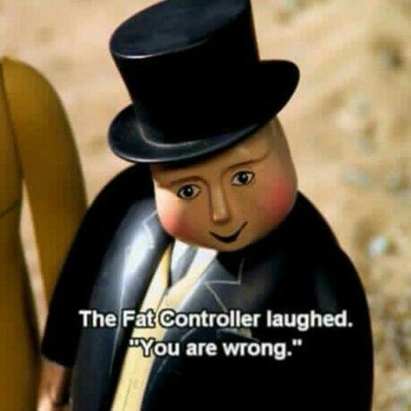fat controller you are wrong